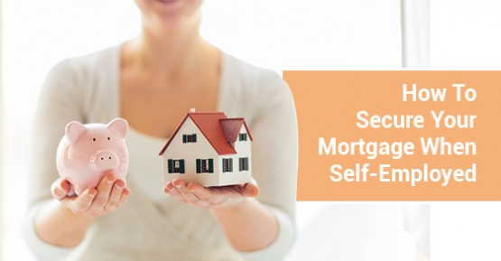 How To Secure Your Mortgage When Self-Employed