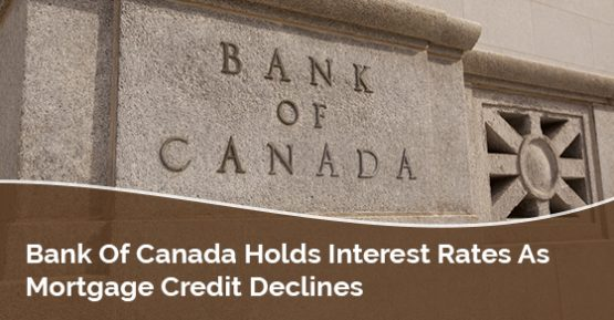 Bank Of Canada Holds Interest Rates As Mortgage Credit Declines