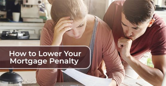 How to lower your mortgage penalty